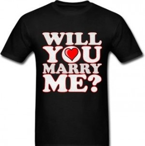 "Wear a T-Shirt saying ""Marry Me"""